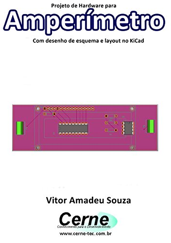 eBook Projeto de Hardware para Amperímetro Com desenho de esquema e layout no KiCad