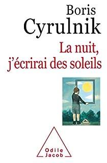 La nuit, j'écrirai des soleils, Cyrulnik, Boris