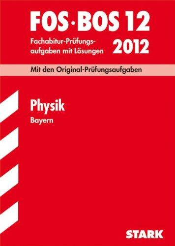 Abschluss-Prüfungsaufgaben Fachoberschule /Berufsoberschule Bayern: Abschluss-Prüfungsaufgaben FOS/BOS Bayern; Physik 12 / 2012;Mit den ... Fachabitur-Prüfungsaufgaben mit Lösungen.