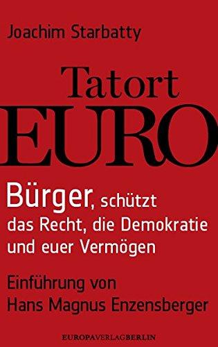 Tatort Euro: Bürger, schützt das Recht, die Demokratie und euer Vermögen