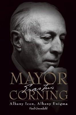 Mayor Corning: Albany Icon, Albany Enigma