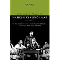 Collected Plays of Mahesh Elkunchwar - Vol. 2: Holi / Flower of Blood / God Son / As One Discardeth Old Clothes... / Autobiography / Party / Pond / Apocalypse
