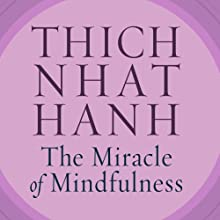 The Miracle of Mindfulness: An Introduction to the Practice of Meditation Audiobook by Thich Nhat Hanh Narrated by John Lee