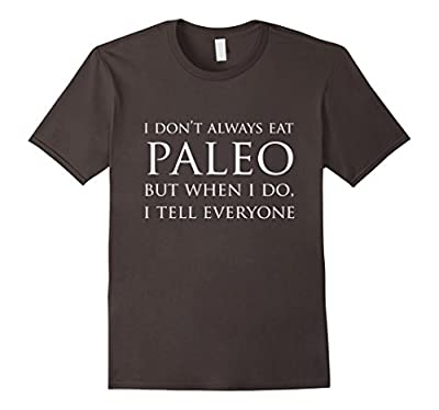 Funny Paleo Shirt, I Don't Always I Tell Everyone Diet Gift