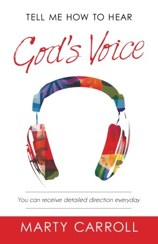 Tell Me How to Hear God's Voice: You can receive detailed direction everyday