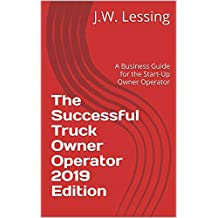 The Successful Truck Owner Operator 2019 Edition: A Business Guide for the Start-Up Owner Operator