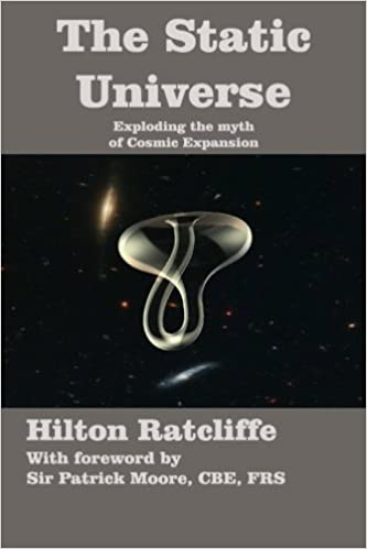 The Static Universe: Exploding the Myth of Cosmic Expansion: Hilton