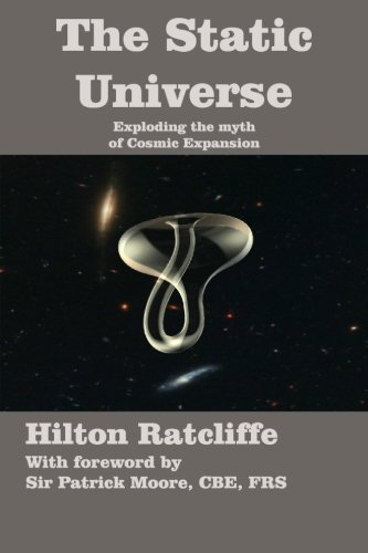 The Static Universe: Exploding the Myth of Cosmic Expansion