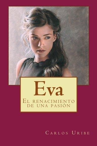 Eva El renacimiento de una pasión  [Uribe, Carlos Enrique] (Tapa Blanda)