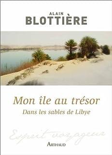 Mon île au trésor : dans les sables de Libye, Blottière, Alain