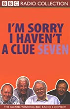 I'm Sorry I Haven't a Clue, Volume 7 Radio/TV Program by Tim Brooke-Taylor, Barry Cryer, Willie Rushton, Graeme Garden Narrated by Tim Brooke-Taylor, Barry Cryer, Willie Rushton, Graeme Garden
