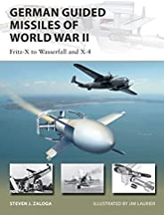 German Guided Missiles of World War II: Fritz-X to Wasserfall and X4 (New Vanguard Book 276)