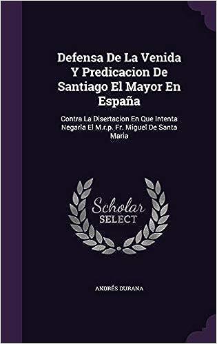 Defensa De La Venida Y Predicacion De Santiago El Mayor En España ...