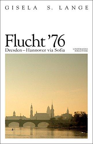 Flucht '76: Dresden - Hannover via Sofia (Lindemanns Bibliothek)