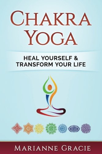 Chakras Yoga (Chakra Yoga: Heal Yourself & Transform Your Life (Volume 1))