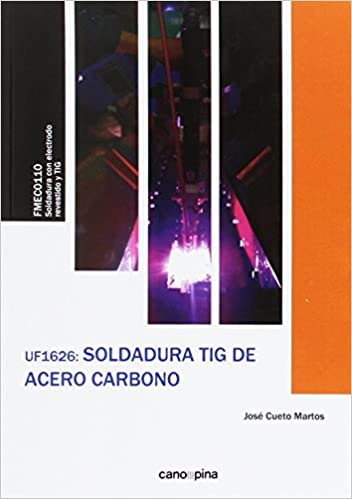 UF1626 Soldadura TIG de acero carbono: Amazon.es: José Cueto Martos: Libros