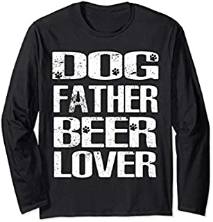 Best Gift Dog Father Beer Lover  Best Dog Dad  Father's Day Long Sleeve  Need Funny TShirt / S - 5Xl