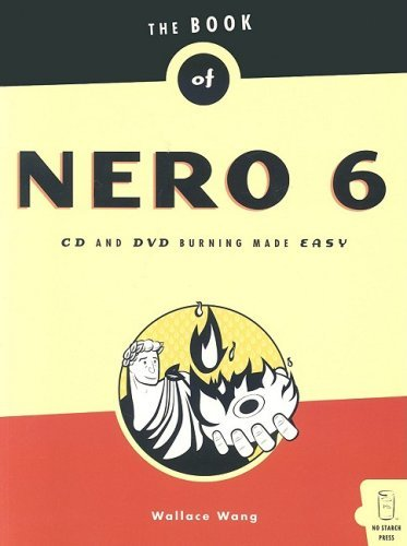 Book of Nero 6: CD and DVD Burning Made Easy by Wallace Wang (July 11,2004)