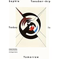 Sophie Taeuber - Arp - Today is Tomorrow