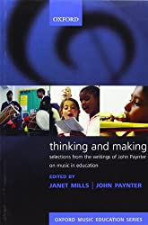 Thinking and Making: Selections from the writings of John Paynter on music in education (Oxford Music Education)