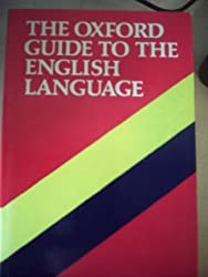 The Oxford Guide to the English Language (Oxford Paperback Reference Series)