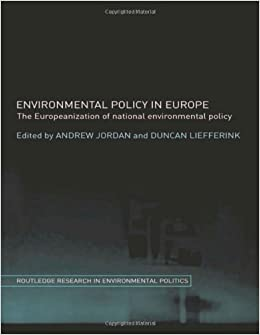 Environmental Policy in Europe: The Europeanization of National Environmental Policy (Environmental Politics)