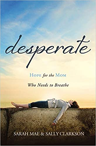 Desperate Hope For The Mom Who Needs To Breathe Mae Sarah Clarkson Sally 9781400204663 Amazon Com Books Volume » published by d.c. desperate hope for the mom who needs