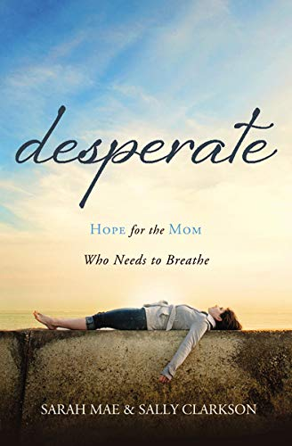 Desperate Hope For The Mom Who Needs To Breathe Mae Sarah Clarkson Sally 9781400204663 Amazon Com Books Who are you?@daisy_t the king's beloved the wind shifts the ceo is a serial killer the blessings of my life serendipity a wink of fate i can't remember all but if. desperate hope for the mom who needs