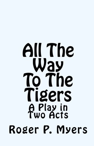 All The Way To The Tigers: A Play in Two Acts pdf epub