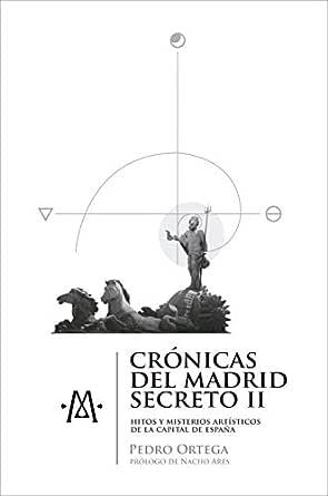 Crónicas del Madrid secreto II: Hitos y misterios artísticos de la capital de España eBook: Ortega, Pedro, Taut, Ah, Ares, Nacho: Amazon.es: Tienda Kindle