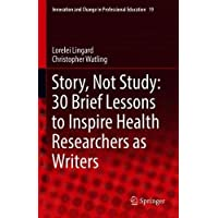 Story, Not Study: 30 Brief Lessons to Inspire Health Researchers as Writers: 19