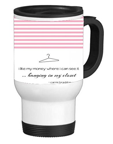 Famous Sex in The City Quote I Like My Money Hanging where I can see it In the Closet 14 ounce Stainless Travel Mug by Debbie's Designs by Debbie's Designs