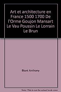 Art et architecture en France, 1500-1700  par Anthony Blunt