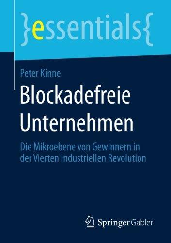 Blockadefreie Unternehmen: Die Mikroebene von Gewinnern in der Vierten Industriellen Revolution (essentials)