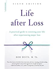 Life after Loss: A Practical Guide to Renewing Your Life after Experiencing Major Loss