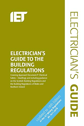 Electrician's Guide to the Building Regulations (Electrical Regulations): Amazon.co.uk: The Institution of Engineering and Technology: 9781785614682: Books