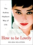 img - for How to be Lovely: The Audrey Hepburn Way of Life book / textbook / text book