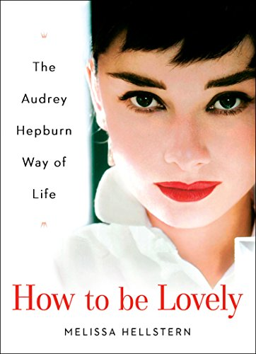 amazon com how to be lovely the audrey hepburn way of life ebook