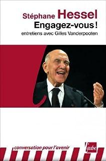 Engagez-vous ! : entretiens avec Gilles Vanderpooten, Hessel, Stéphane