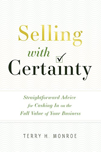 Selling with Certainty: Straightforward Advice for Cashing In on the Full Value of Your Business