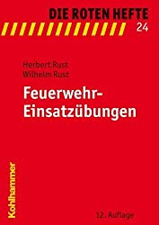 Feuerwehr-Einsatzübungen: 14 einfache Übungsbeispiele für den Ausbildungsdienst in den Feuerwehren (Die Roten Hefte) von Herbert Rust (2010) Taschenbuch