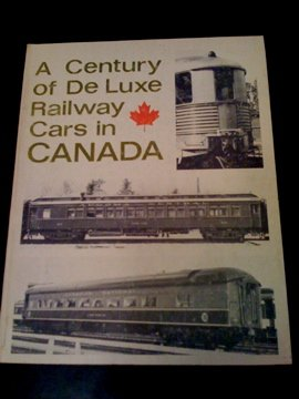 (A Century of Deluxe Railway Cars in Canada)