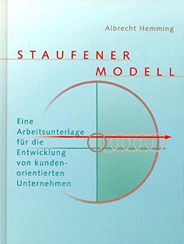 Staufener Modell: Eine Arbeitsunterlage für die Entwicklung von kundenorientierten Unternehmen