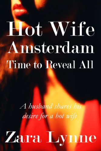 Hot-Wife-Amsterdam-Time-to-Reveal-All-Hot-Wife-Europe-A-Husbands-Fantasy-Fulfilled-Book-1