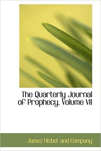 Book The Quarterly Journal of Prophecy, Volume VII: 7 by James Nisbet and Company (2009-01-28)
