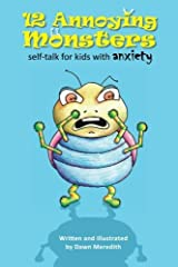 12 Annoying Monsters: Self-talk for kids with anxiety by Dawn Meredith (2014-07-17) Paperback