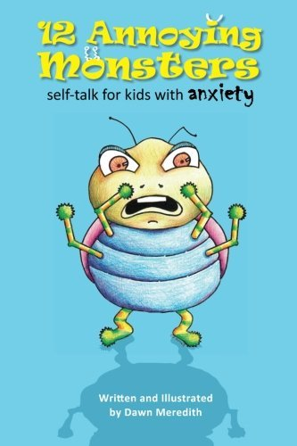 12 Annoying Monsters: Self-talk for kids with anxiety by Dawn Meredith (2014-07-17)