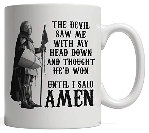 Knight Warrior Crusader - The Devil Saw Me With My Head Down and Thought He'd Won, Until I Said Amen | Crusader Knight Templar, A Warrior of Christ Jesus Gift - I Am A Child Of God, A Woman/Man Of Faith