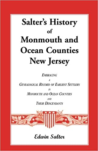 c and Ocean Counties New Jersey, Embracing a Genealogical Record of Earliest Settlers in Monmouth and Ocean Counties and Their Descendants