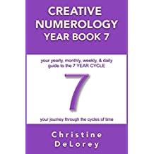 CREATIVE NUMEROLOGY YEAR BOOK 7: your yearly, monthly, weekly, & daily guide to the 7 YEAR CYCLE